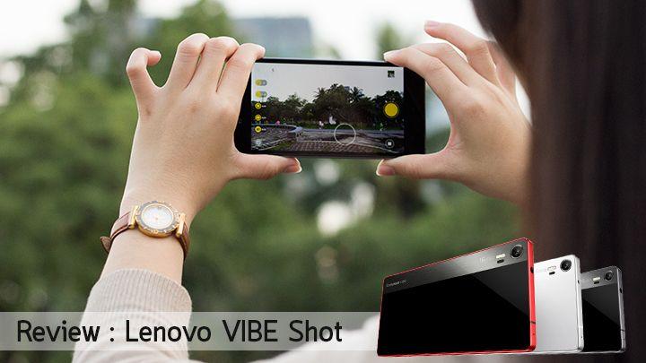 Review] รีวิว Lenovo VIBE Shot สมาร์ทโฟนจัดเต็มฟีเจอร์กล้อง