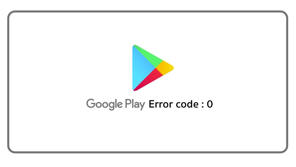 google play error code 0